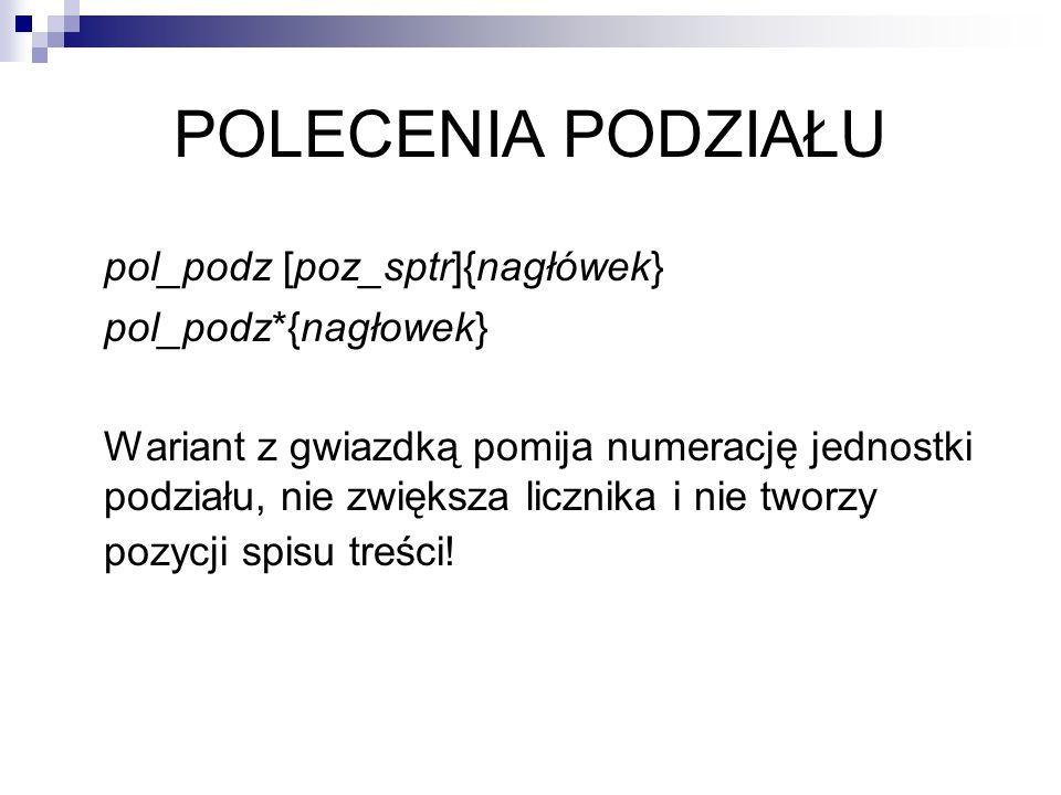 POLECENIA PODZIAŁU pol_podz [poz_sptr]{nagłówek} pol_podz*{nagłowek}